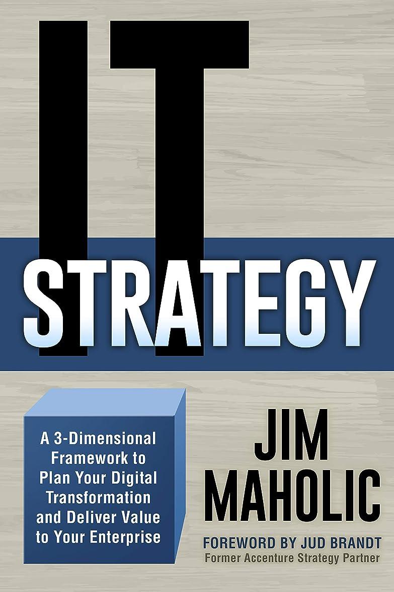 運賃いつでもアンケートIT Strategy: A 3-Dimensional Framework to Plan Your Digital Transformation and Deliver Value to Your Enterprise (English Edition)