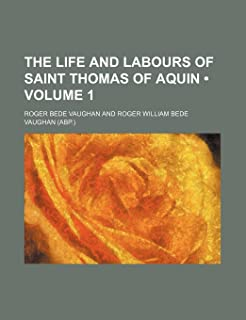 The Life and Labours of Saint Thomas of Aquin (Volume 1)