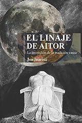 EL LINAJE DE AITOR: La invención de la tradición vasca Tapa blanda