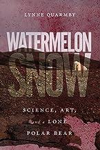 Watermelon Snow: Science, Art, and a Lone Polar Bear