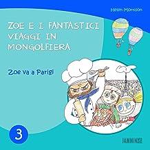 Libri per bambini: Zoe Va A Parigi: Zoe e i fantastici viaggi in mongolfiera (libri per bambini, storie della buonanotte, libri per bambini piccoli, libri per bambini 0 3 anni) (Italian Edition)