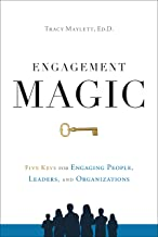 ENGAGEMENT MAGIC: Five Keys for Engaging People, Leaders, and Organizations