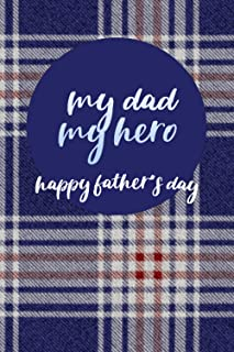 My dad My hero : Journal notebook for father's day 120 pages , high quality paper: My dad My hero : Journal notebook for f...