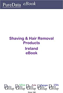 Shaving & Hair Removal Products in Ireland: Market Sales (English Edition)