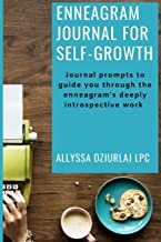 Enneagram Journal For Self-Growth: Journal Prompts To Guide You Through The Enneagram's Deeply Introspective Work: (A collection of 50+ Journal Prompts Specific to Each Enneagram Type)