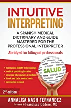 Intuitive Interpreting: A Spanish Medical Dictionary and Guide Mastered for the Professional Interpreter