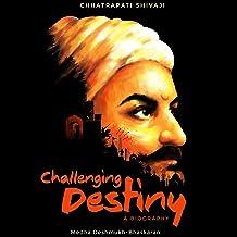 Challenging Destiny: A Biography of Chhatrapati Shivaji