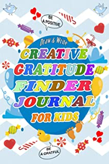 Creative Gratitude Finder Journal for Kids: A Journal to Teach Children to Practice the Attitude of Gratitude, Mindfulness...