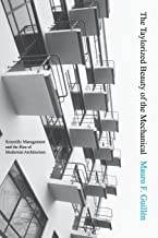 The Taylorized Beauty of the Mechanical: Scientific Management and the Rise of Modernist Architecture: 34