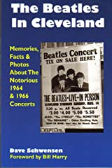 The Beatles In Cleveland: Memories, Facts & Photos About The Notorious 1964 & 1966 Concerts Kindle Edition