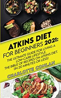Atkins Diet for Beginners 2021: The Ultimate Guide To Living A Low-Carb Lifestyle. The Bible Of Recipes On Atkins Diet. (I...