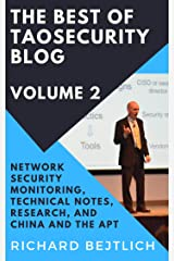 The Best of TaoSecurity Blog, Volume 2: Network Security Monitoring, Technical Notes, Research, and China and the Advanced Persistent Threat Kindle Edition