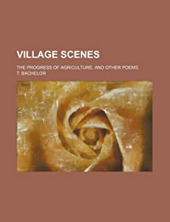 Village Scenes; The Progress of Agriculture, and Other Poems