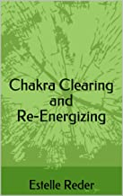 Chakra Clearing and Re-Energizing