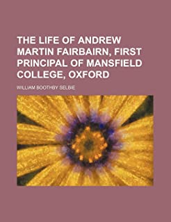 The Life of Andrew Martin Fairbairn, First Principal of Mansfield College, Oxford