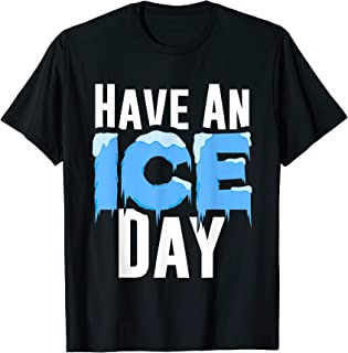 Hockey Ice Winter Funny Winter  Snow Hockey Have An Ice Day T-Shirt