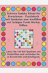 Schwere Sudoku Rätsel für Erwachsene - Puzzlebuch mit Symbolen zum Ausfüllen mit farbigen Punkt Marker Stiften.: Lösen Sie 150 9x9 Quadrate mit ... Kreativität und Intelligenz. (German Edition) Paperback