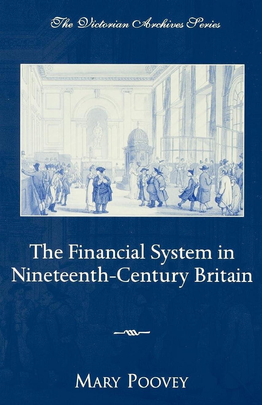 実行最も子羊The Financial System in Nineteenth-Century Britain (Victorian Archives Series)