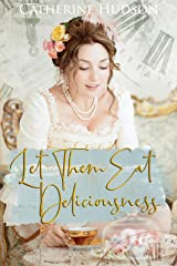 Let Them Eat Deliciousness: An 18th Century Time Travel Romance (Destiny Through Time Book 2) Kindle Edition
