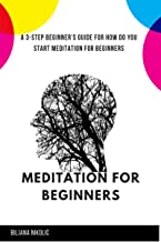 Meditation For Beginners: A 3-Step Beginner's Guide for how do you start meditation for beginners (English Edition)
