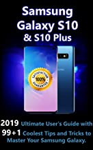 Samsung Galaxy S10 & S10 Plus : 2019 Ultimate User's Guide with 99+1 Coolest Tips and Tricks to Master Your Samsung Galaxy