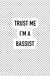 Trust Me I'm A Bassist: A 6x9 Inch Matte Softcover Journal Notebook With 120 Blank Lined Pages And A Funny Muso Cover Slogan