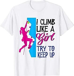 Rock Climber Climb Like A Girl Women Climbing Gift T-Shirt