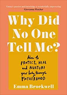 Why Did No One Tell Me?: How to Protect Heal and Nurture Your Body Through Motherhood