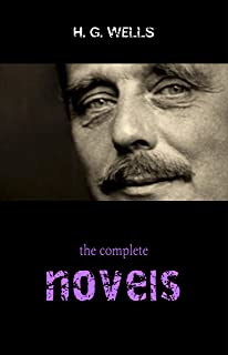 The Complete Novels of H. G. Wells (Over 55 Works: The Time Machine, The Island of Doctor Moreau, The Invisible Man, The W...