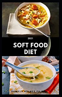 2021 SOFT FOOD DIET: Delicious Easy To Swallow Recipes For People With Chewing Problem : Includes Dietary Advise And Welln...