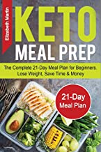 Keto Meal Prep: The Complete 21-Day Meal Plan for Beginners. Lose Weight, Save Time & Money