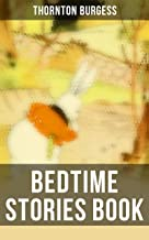 Bedtime Stories Book: The Adventures of Reddy Fox, Johnny Chuck, Peter Cottontail, Unc' Billy Possum, Mr. Mocker, Jerry Muskrat, Danny Meadow Mouse, Grandfather ... the Red Squirrel, Sammy Jay, Buster Bear…