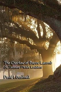 The Choctaw of Bayou Lacomb: St. Tammany Parish, Louisiana