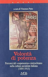 Volontà di potenza. Pecorsi del «superuomo» nietzscheano nella cultura socialista italiana (1895-1915) (I saggi)