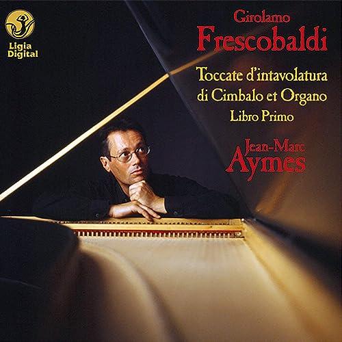 Frescobaldi: Complete Keyboards Works, Vol. 1 (Toccate d'intavolatura di cimbalo et organo, Libro primo)