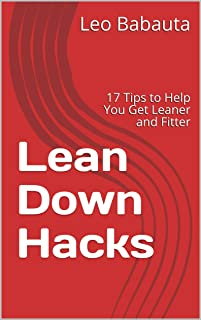Lean Down Hacks: 17 Tips to Help You Get Leaner and Fitter (English Edition)