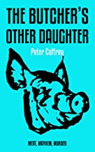 The Butcher's Other Daughter: A Tale of Meat, Mayhem and Murder