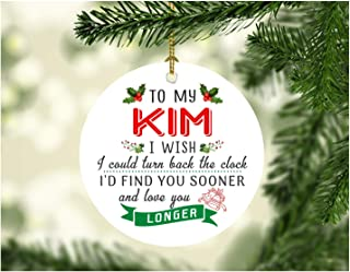 Xmas Tree Decorations 2019 To My Kim I Wish I Could Turn Back The Clock I Will Find You Sooner and Love You Longer - Christmas Gifts For Men Him Husband From Wife Women 3 Inches White