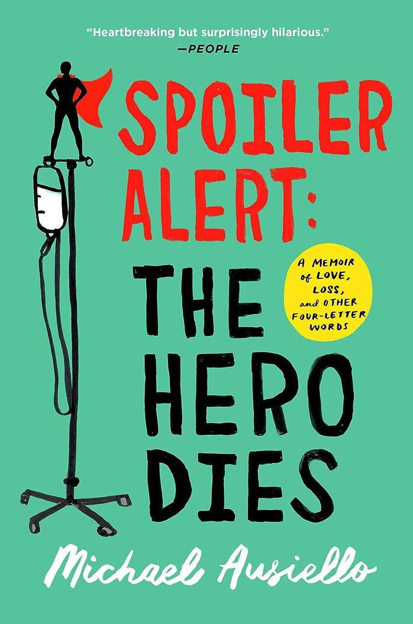 薬用緩む近代化Spoiler Alert: The Hero Dies: A Memoir of Love, Loss, and Other Four-Letter Words (English Edition)