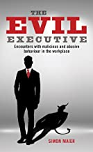 The Evil Executive: Encounters with malicious and abusive behaviour in the workplace (English Edition)