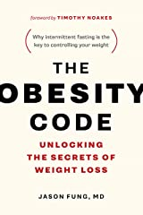 The Obesity Code: Unlocking the Secrets of Weight Loss (Why Intermittent Fasting Is the Key to Controlling Your Weight) Kindle Edition