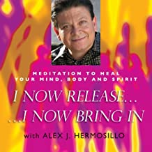 Meditation to Heal Your Mind, Body and Spirit: I Now Release, I Now Bring In!