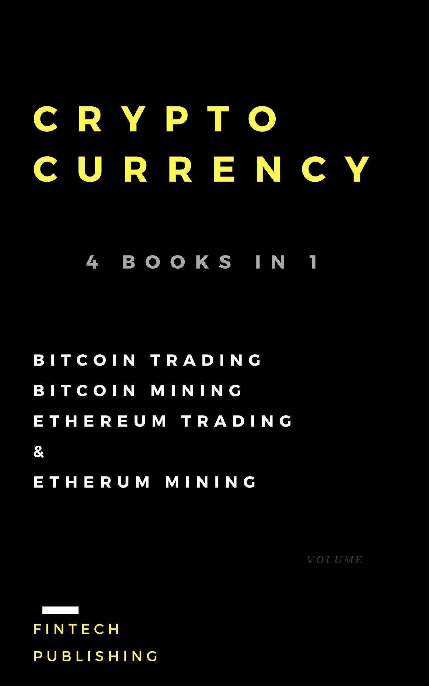 Cryptocurrency: 4 Books in 1 (Bitcoin Trading, Bitcoin Mining, Ethereum Trading & Etherum Mining)