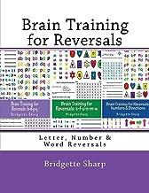 Brain Training for Reversals: Letter, Number & Word Reversals (Reversal Remedies Workbooks) (Volume 4)