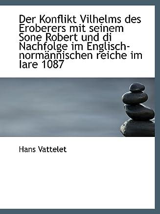 Der Konflikt Vilhelms des Eroberers mit seinem Sone Robert und di Nachfolge im Englisch-normännische