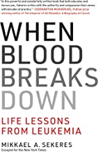 When Blood Breaks Down: Life Lessons from Leukemia (The MIT Press)
