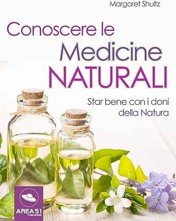 Conoscere le Medicine Naturali: Star bene con i doni della Natura
