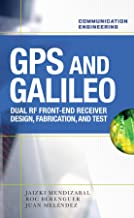 GPS and Galileo: Dual RF Front-end receiver and Design, Fabrication, & Test: Dual RF Front-end Receiver and Design, Fabrication, and Test (Communication Engineering)