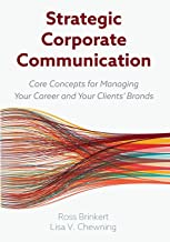 Strategic Corporate Communication: Core Concepts for Managing Your Career and Your Clients' Brands
