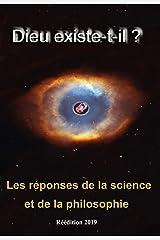 Dieu existe t-il ?: Les réponses de la science et de la philosophie Format Kindle
